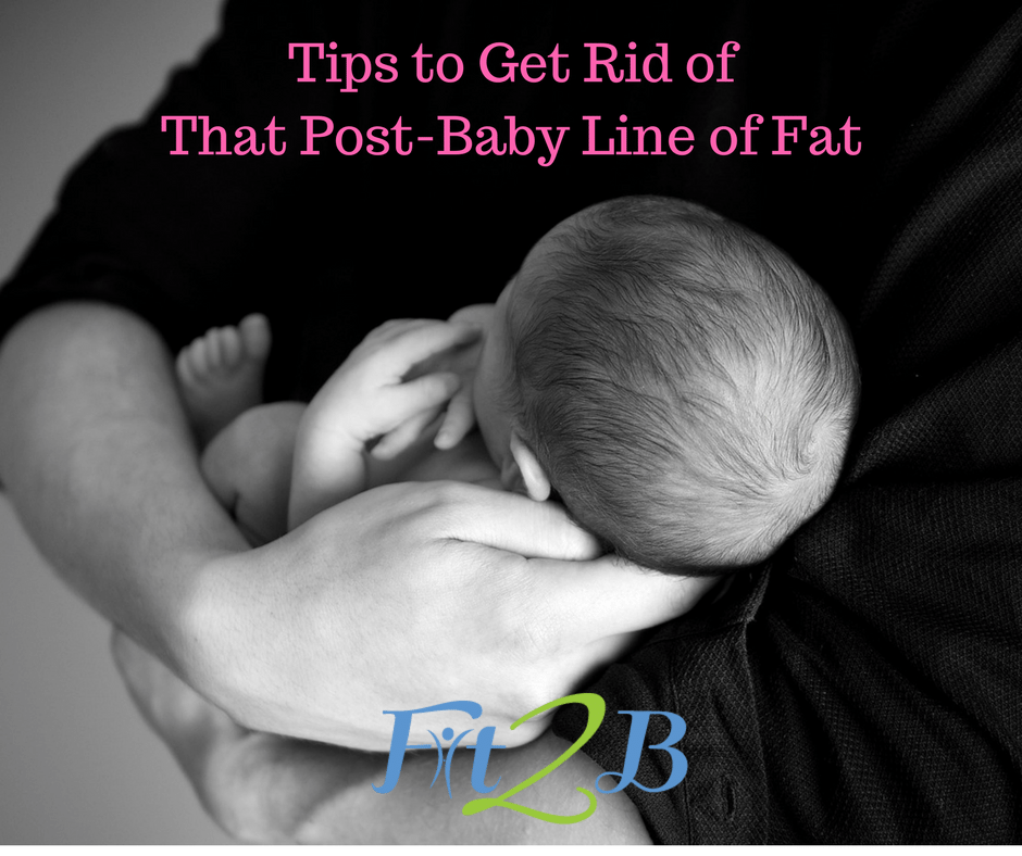 Tips to Get Rid of That Post-Baby Line of Fat - Fit2B.com