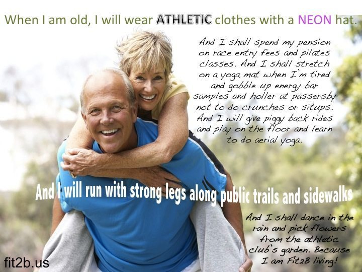 When I am old, I will wear athletic clothes and a neon hat....