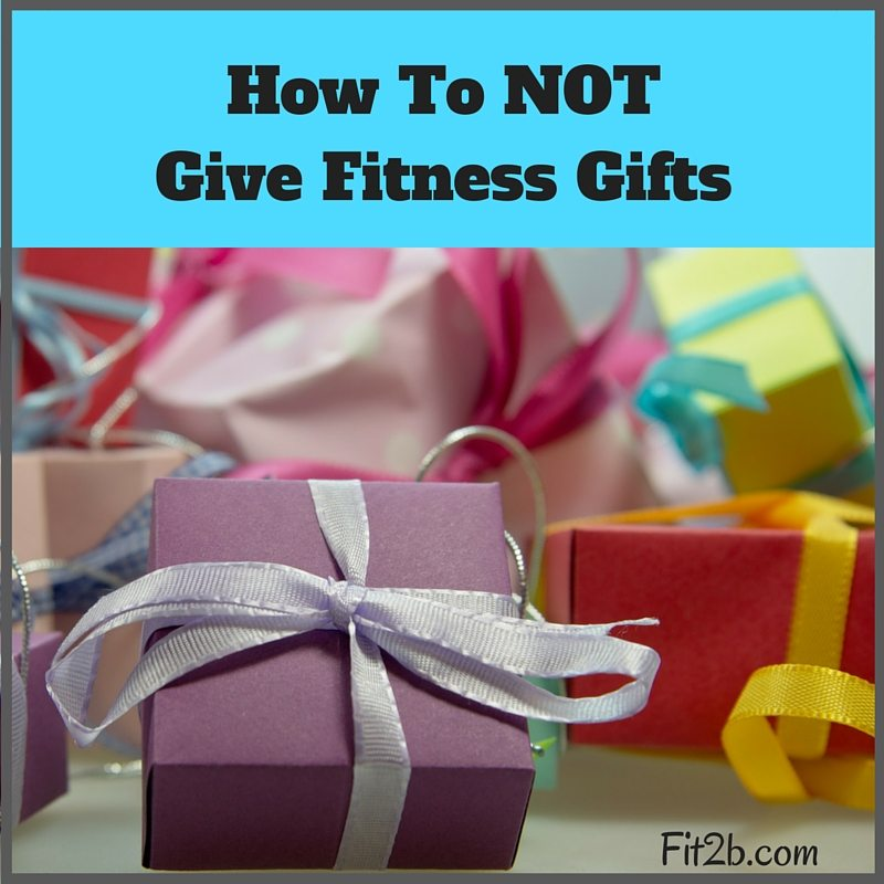 How To NOT Give Fitness Gifts - Fit2b.com
