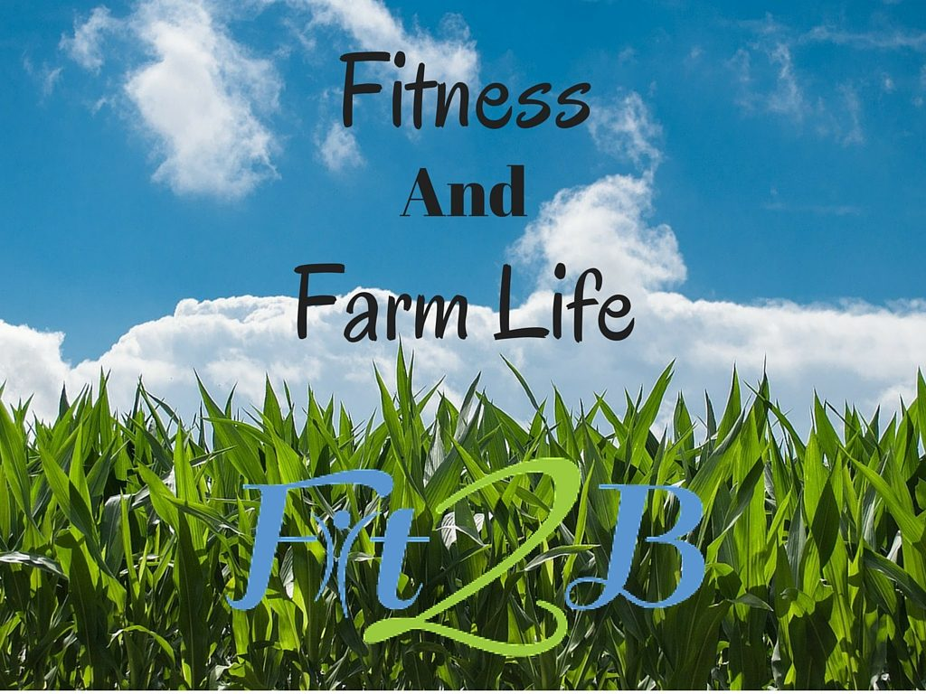 Fitness and Farm Life - Fit2b
