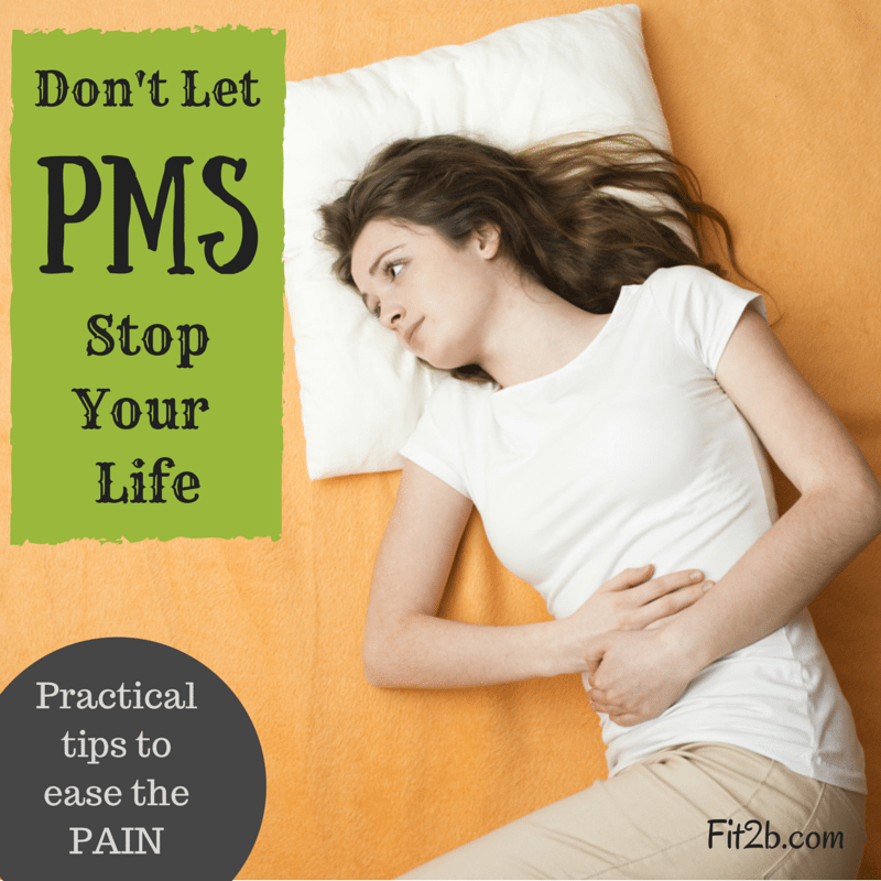 Don't let PMS stop your life! Practical tips to ease the pain - fit2b.com
