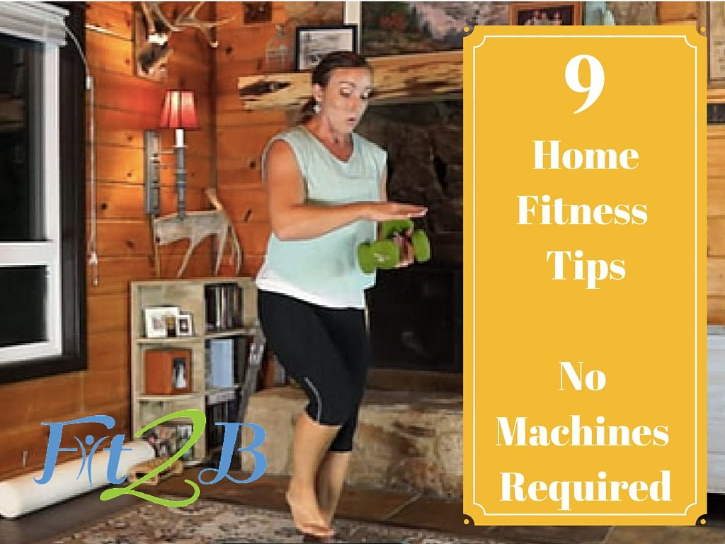 9 Home Fitness Tips No Machines Required- Fit2B.com