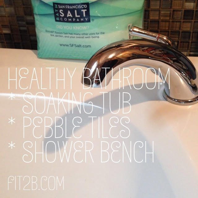 If you get the chance to remodel your bathroom, be sure to install a soaking tub that's deep enough for detox baths, and also pebble tile floors and a bench in your shower... for stretching your hamstrings while you shave your legs of course! -fit2b.com