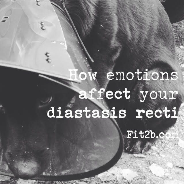 Your emotions affects how you hold yourself up which affects how fast your diastasis recti narrows - fit2b.com