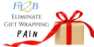 Eliminate Gift Wrapping Pain - Fit2B.com