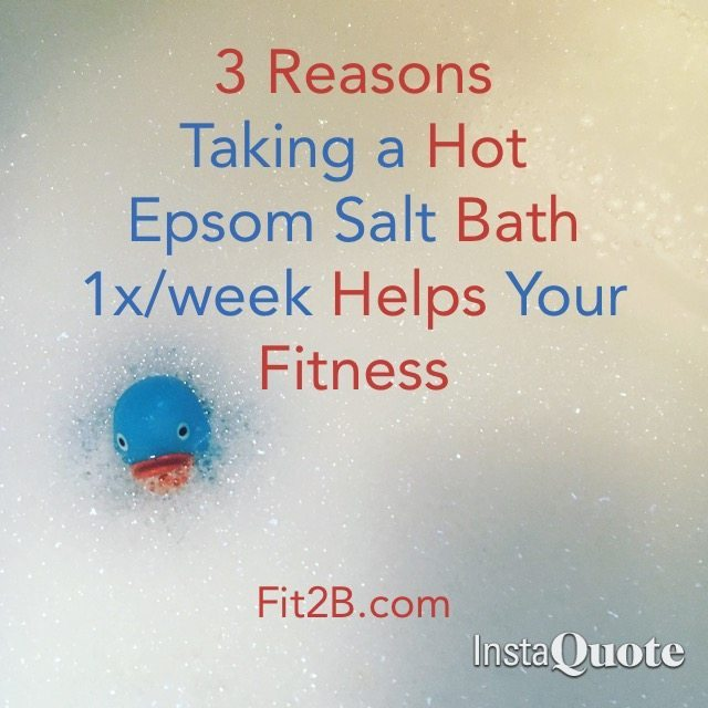 3 Ways That Taking HOT Epsom Salt Baths Help Your Fitness - Fit2b.com