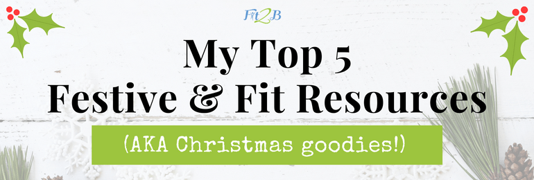 My Top 5 Festive & Fit Resources {a.k.a. Christmas Goodies} - Fit2B Studio