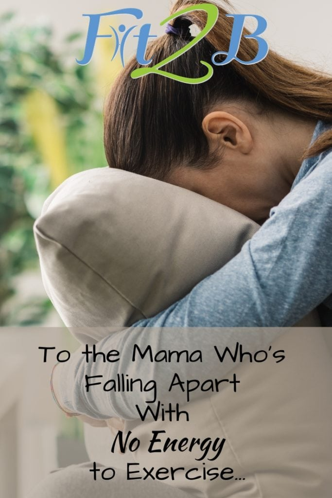 To the Mama Who's Falling Apart With No Energy to Exercise - Fit2B.com - #core #corestregthening #diastasisrectirecovery #mummytummy #fitmom #fitmama #depression #postpartum