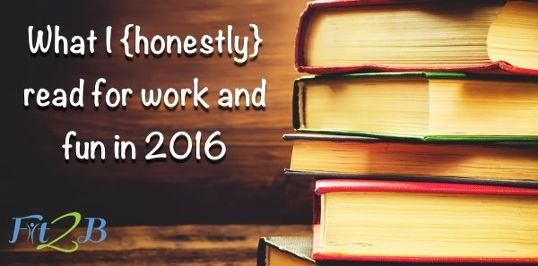 What I {Honestly} Read for Work and Fun in 2016 - Fit2B.com
