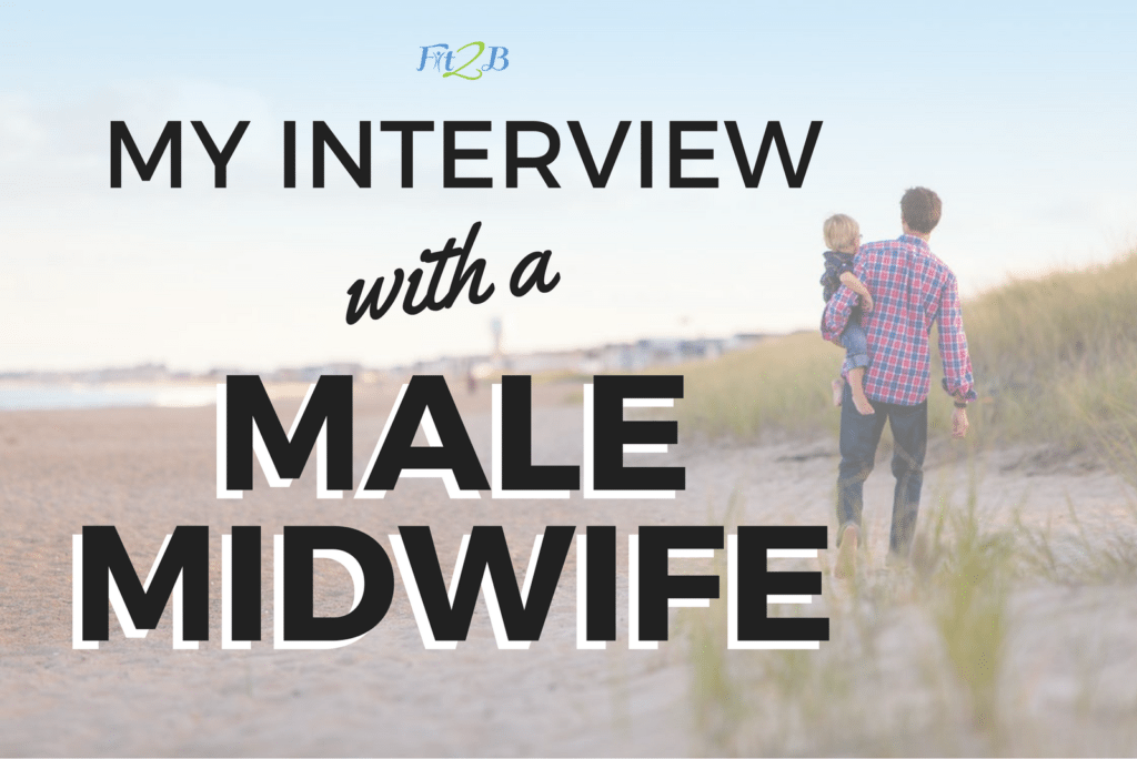 My Interview with a Male Midwife - Fit2B.com