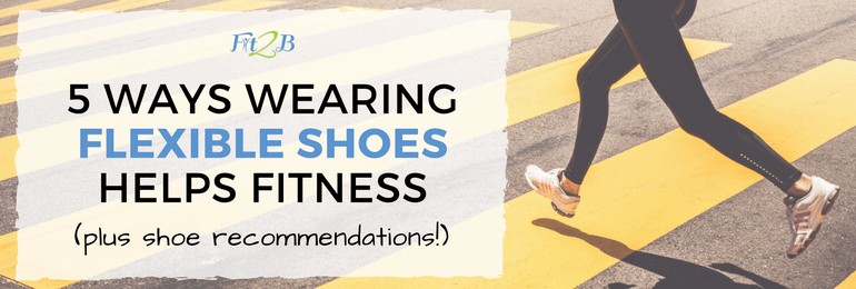 5-Ways-Wearing-Flexible-Shoes-Helps-Fitness-2-Fit2B-Studio