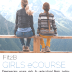 Fit2B Girls: A Radically Different Body Education Ecourse for Young Girls!