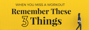 When You Miss a Workout, Remember These 3 Things