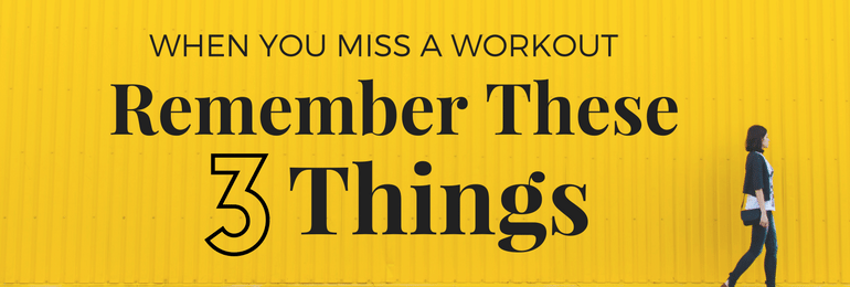 When You Miss a Workout, Remember These 3 Things - Fit2B.com