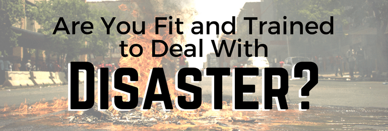 Are You Fit and Trained to Deal with Disaster? - Fit2B.com