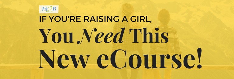 If-Youre-Raising-a-Girl-You-Need-This-New-eCourse-Fit2B