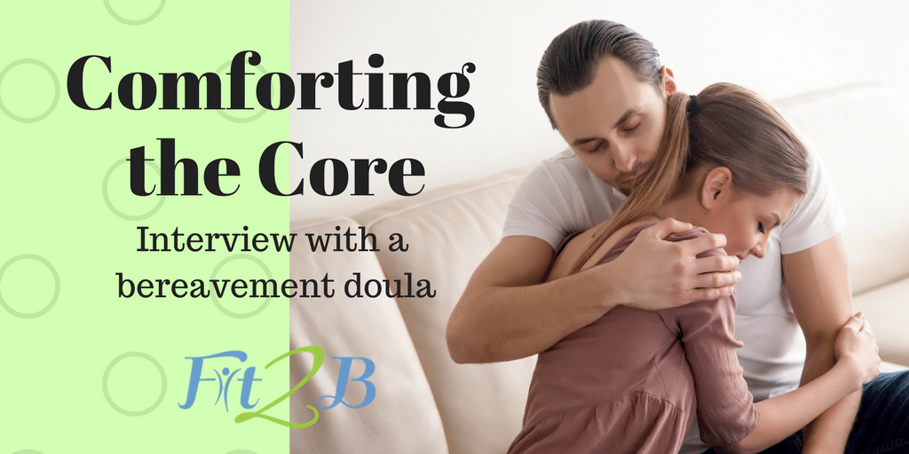 Comforting the Core: Interview with a bereavement doula