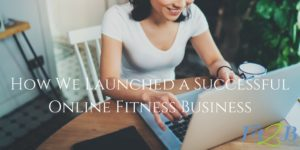 How We Launched a Successful Online Fitness Business