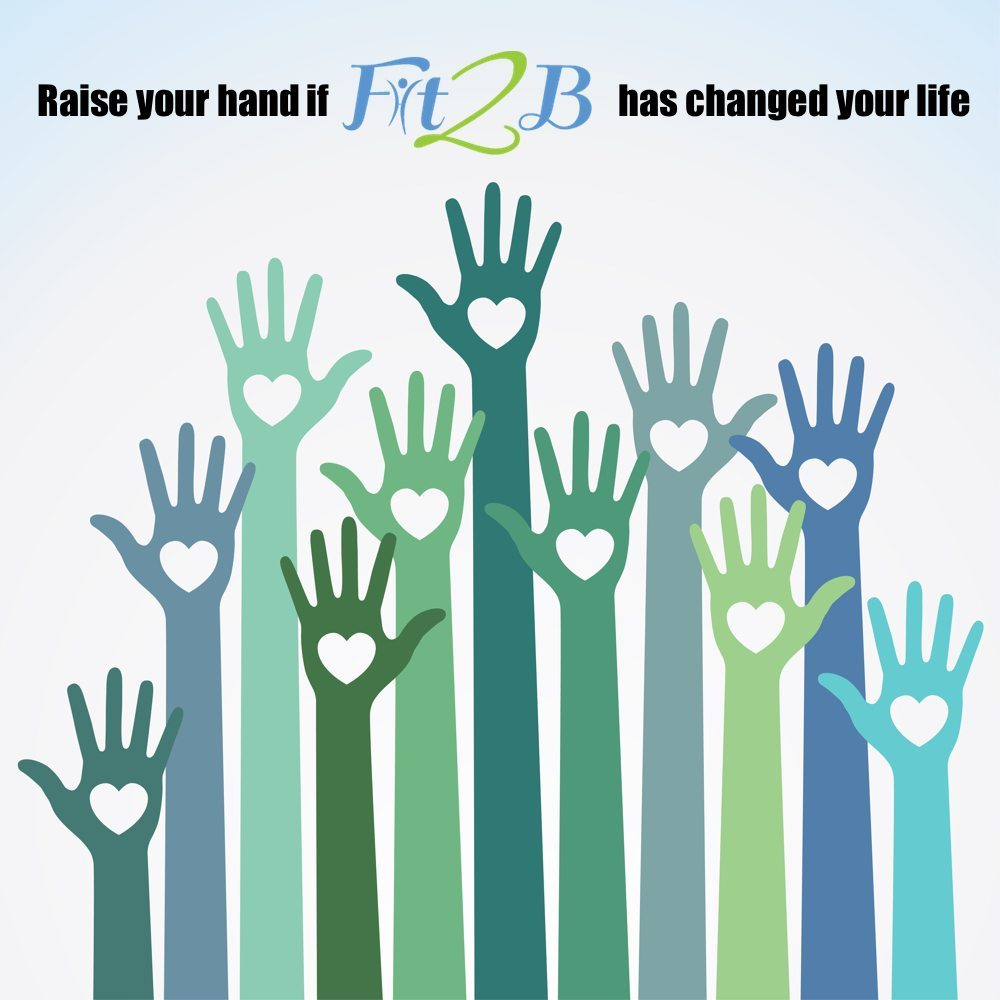 Raise Your Hands If Fit2B Has Changed Your Life