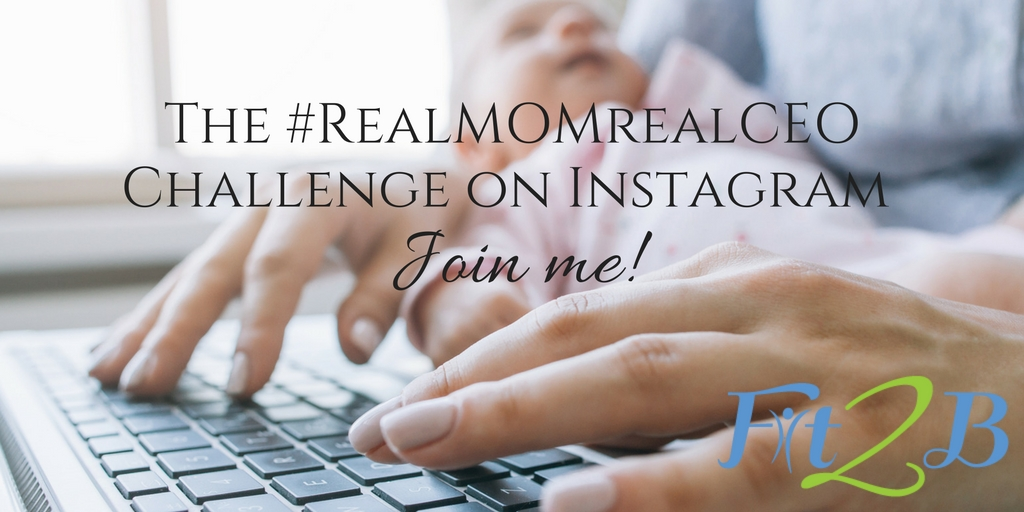 The #RealMOMrealCEO Challenge on Instagram - Join me! - Fit2B.com