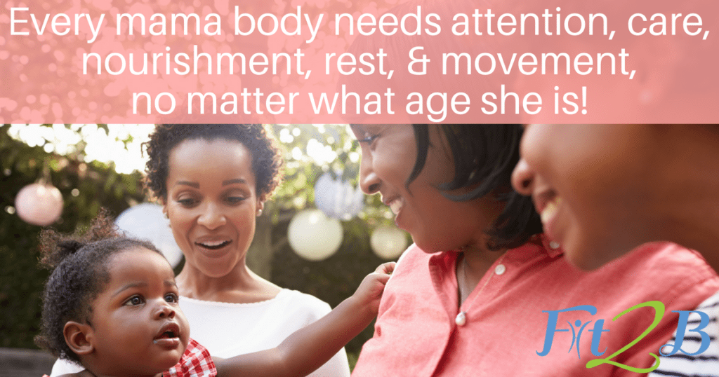 Every mama body needs attention, care, nourishment, rest, & movement, no matter what age she is!