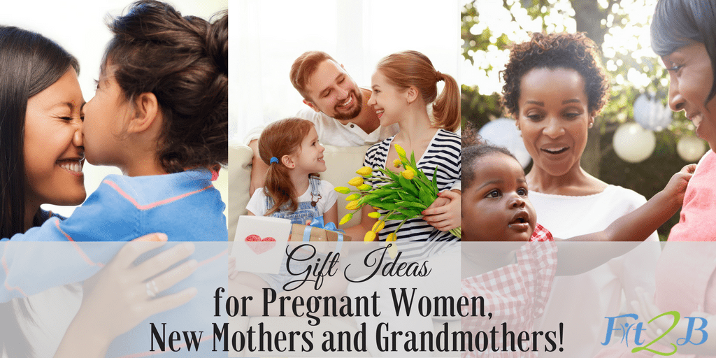 Gift Ideas for Pregnant Women, New Mothers and Grandmothers! - Fit2B.com