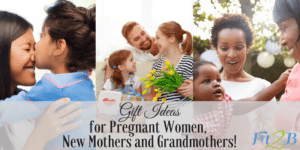 Gift Ideas for Pregnant Women, New Mothers, and Grandmothers!