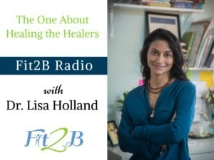 EP 26 - The One About Healing The Healers With Dr. Lisa Holland