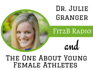 Fit2B Radio Podcast: The One About Young Female Athletes