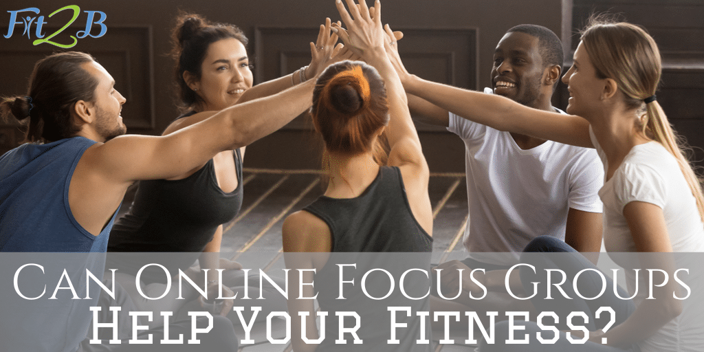 Can Online Focus Groups Help Your Fitness? - Fit2B.com