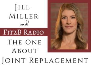 EP 35 - The One About Joint Replacement With Jill Miller