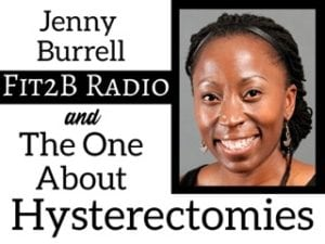 EP 33 - The One About Hysterectomy With Jennifer Burrell
