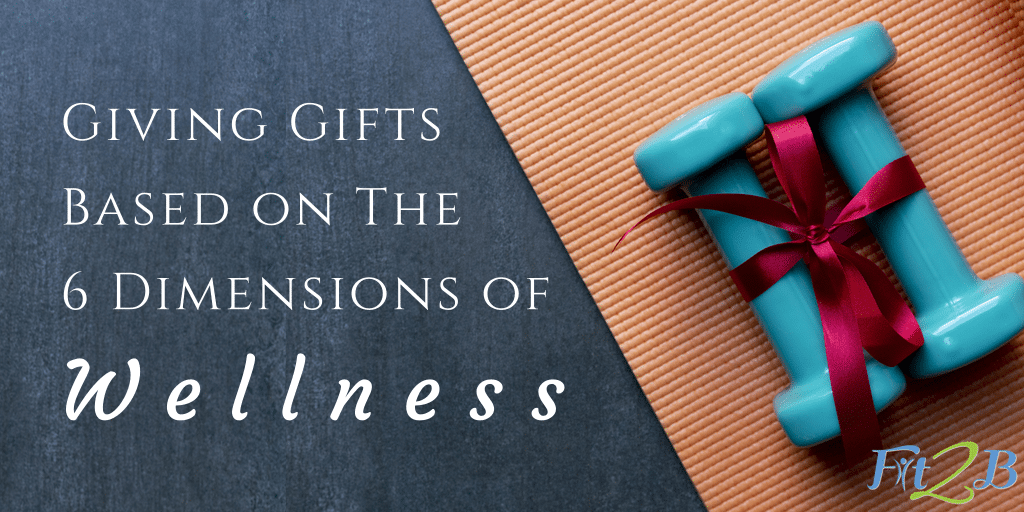 Giving Gifts Based on the 6 Dimensions of Wellness - Fit2B.com