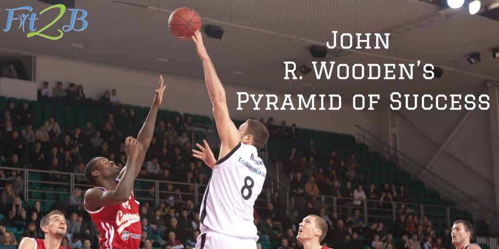 John R. Wooden's Pyramid of Success - Fit2B.com