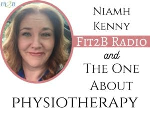 EP 46 -The One About Physiotherapy With Niamh Kenny