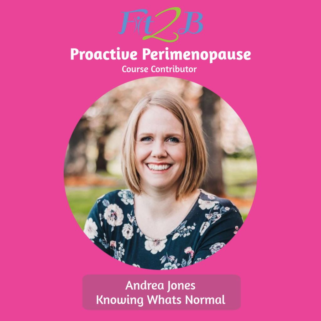 Proactive Perimenopause Contributor - Andrea Jones, founder of Abundant Wellness - Knowing what's normal with your hormones - fit2b.com